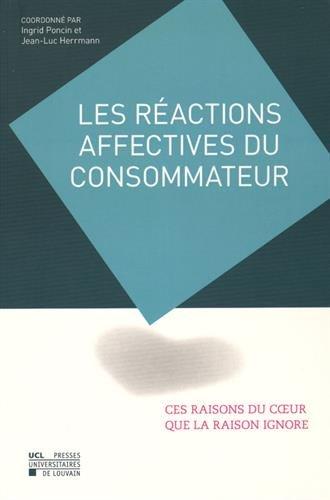 Les Réactions affectives du consommateur : ces raisons du coeur que la raison ignore: Mélanges en l'honneur du Professeur Christian Derbaix