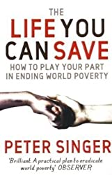 The Life You Can Save: How to play your part in ending world poverty by Peter Singer (2010-02-05)