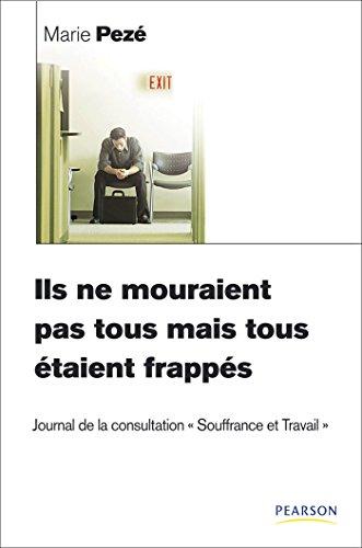 Ils ne mouraient pas tous mais tous étaient frappés: Journal de la consultation Souffrance et Travail par Marie Pezé