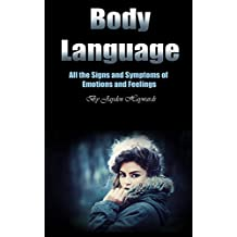 Body Language: All the Signs and Symptoms of Emotions and Feelings (English Edition)