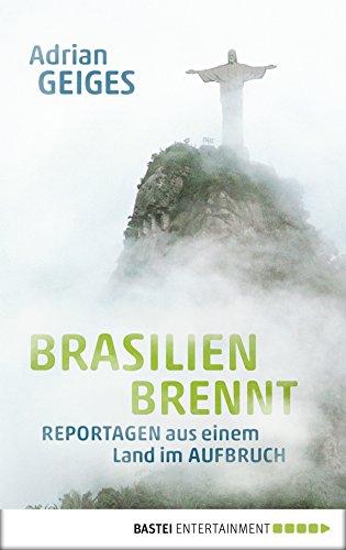 Brasilien brennt: Reportagen aus einem Land im Aufbruch