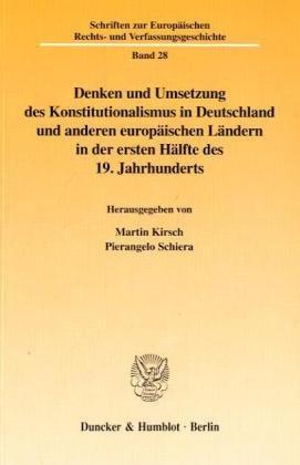 Denken und Umsetzung des Konstitutionalismus in Deutschland und anderen europäischen Ländern in der ersten Hälfte des 19. Jahrhunderts. (Schriften zur ... Rechts- und Verfassungsgeschichte; ERV 28)