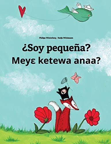 ¿Soy pequeña? Meye ketewa anaa?: Libro infantil ilustrado español-akan (Edición bilingüe) por Philipp Winterberg