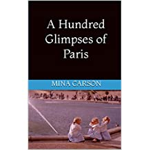 A Hundred Glimpses of Paris (English Edition)