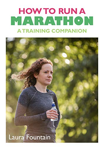 How to Run a Marathon: A Training COmpanion (English Edition) por Laura Fountain
