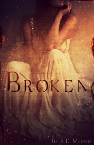 Broken (Broken Book 1) by A. E. Murphy