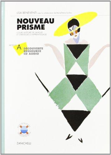 Nouveau Prisme. Cours integré de langue et stratégies d'apprentissage. Découverte-Ressource. Module A. Per le Scuole. Con CD