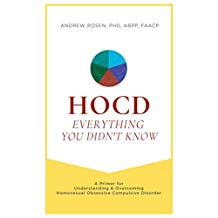 HOCD: Everything You Didn't Know – A Primer for Understanding & Overcoming Homosexual Obsessive Compulsive Disorder (English Edition)