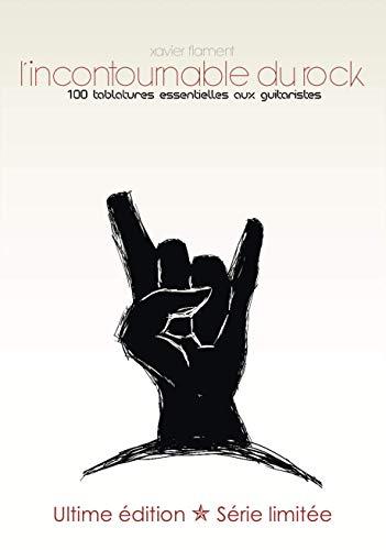 L'incontournable du Rock [100 tablatures essentielles aux guitaristes] par Xavier Flament