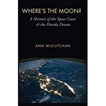 Where's the Moon?: A Memoir of the Space Coast and the Florida Dream (The Seventh Generation: Survival, Sustainability, Sustenance in a New Nature) by Ann McCutchan (2016-09-30)