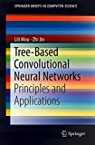 Tree-Based Convolutional Neural Networks: Principles and Applications (SpringerBriefs in Computer Science)