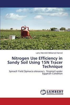 [(Nitrogen Use Efficiency in Sandy Soil Using 15n Tracer Technique)]