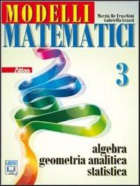 Modelli matematici 3. Algebra, geometria analitica, statistica. Per le Scuole superiori. Con espansione online