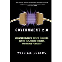 Government 2.0: Using Technology to Improve Education, Cut Red Tape, Reduce Gridlock, and Enhance Democracy by William D. Eggers (2007-07-09)