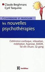 Comprendre et pratiquer les nouvelles psychothérapies : Cohérence cardiaque, relaxation, médiation, hypnose, EMDR, Taï-chi-chuan, Qi gong