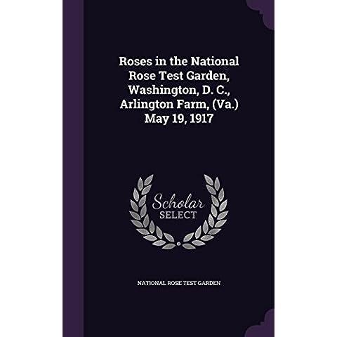 Roses in the National Rose Test Garden, Washington, D. C., Arlington Farm, (Va.) May 19, 1917 - Rose Test Gardens