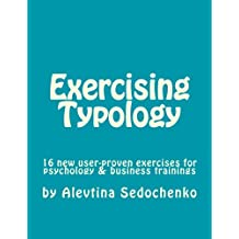 Exercising Typology: 16 new user-proven exercises for psychological, business and typology trainings, consultations and coaching