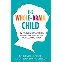 The Whole-Brain Child: 12 Proven Strategies to Nurture Your Childa??s Developing Mind by Dr Tina Payne Bryson (2012-08-16)