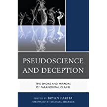 Pseudoscience and Deception: The Smoke and Mirrors of Paranormal Claims