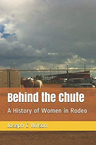 Behind the Chute: A History of Women in Rodeo (Behind the Series) por Joseph C Wilson