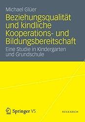 Beziehungsqualität und kindliche Kooperations- und Bildungsbereitschaft: Eine Studie in Kindergarten und Grundschule (German Edition)