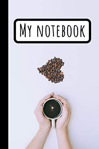 My Notebook: COFFEE JOURNAL : Loving Coffee Time, Hands, Mug, Spoon, Coffe Time -