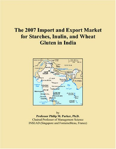 The 2007 Import and Export Market for Starches, Inulin, and Wheat Gluten in India