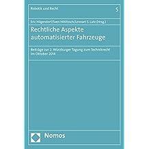 Rechtliche Aspekte automatisierter Fahrzeuge: Beiträge zur 2. Würzburger Tagung zum Technikrecht im Oktober 2014 (Robotik und Recht, Band 5)