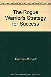 The Rogue Warrior's Strategy for Success