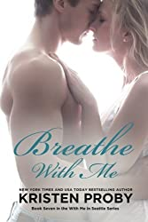 Breathe With Me: Book Seven in the With Me In Seattle Series: Volume 7 by Kristen Proby (2014-05-28)