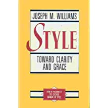 Style: Toward Clarity and Grace (Chicago Guides to Writing, Editing, & Publishing)