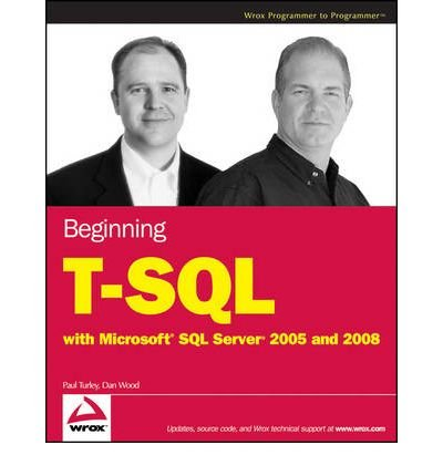 [(Beginning T-SQL with Microsoft SQL Server 2005 and 2008)] [ By (author) Paul Turley, By (author) Dan Wood ] [December, 2008]