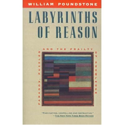 [(Labyrinths of Reason: Paradox, Puzzles, and the Frailty of Knowledge)] [Author: William Poundstone] published on (January, 1990)