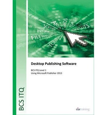[(BCS Level 1 ITQ - Desktop Publishing Software Using Microsoft Publisher 2013)] [ By (author) CiA Training Ltd. ] [February, 2014]