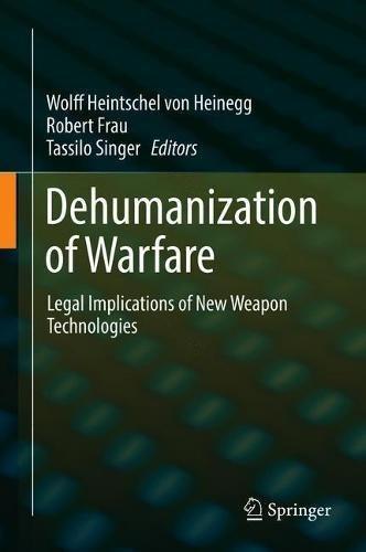Preisvergleich Produktbild Dehumanization of Warfare: Legal Implications of New Weapon Technologies