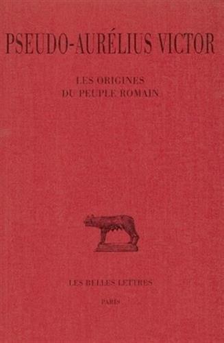 Pseudo-Aurelius Victor, Les Origines Du Peuple Romain (Collection Des Universites De France Serie Latine) por Pseudo Aurelius Victor