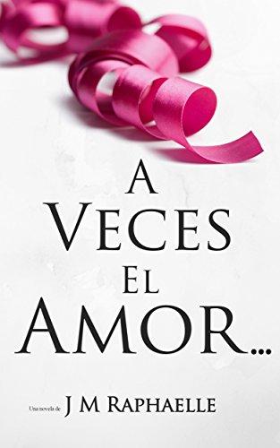 A Veces El Amor... (Trilogía: A Veces... Libro