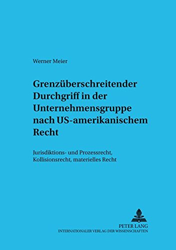 Grenzüberschreitender Durchgriff in der Unternehmensgruppe nach US-amerikanischem Recht: Jurisdiktions- und Prozeßrecht, Kollisionsrecht, materielles ... and International Economic Law, Band 10)