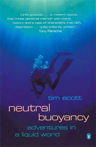 Neutral Buoyancy: Adventures in a Liquid World by Ecott, Tim (2002) Paperback