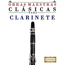Obras Maestras Clásicas para Clarinete: Piezas fáciles de Bach, Beethoven, Brahms, Handel, Haydn, Mozart, Schubert, Tchaikovsky, Vivaldi and Wagner (Easy Classical Masterworks) - 9781499175134