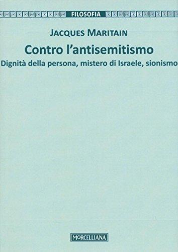 Contro l'antisemitismo. Dignità della persona, mistero di Israele, sionismo (Filosofia. Testi e studi)