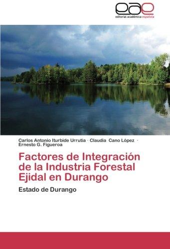 Factores de Integración de la Industria Forestal Ejidal en Durango: Estado de Durango por Carlos Antonio Iturbide Urrutia