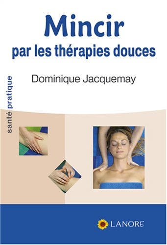 Mincir par les thérapies douces par Dominique Jacquemay