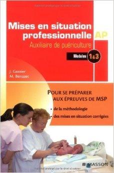 Mises en situation professionnelle Auxiliaire de Puériculture : Modules 1 & 3 de Jacqueline Gassier,M Bénazet ( 16 septembre 2009 )