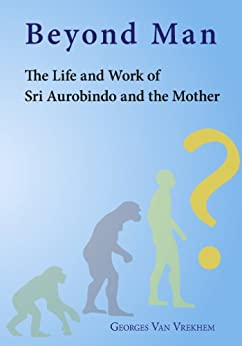 Beyond Man - The Life and Work of Sri Aurobindo and the Mother (English Edition) di [Van Vrekhem, Georges]