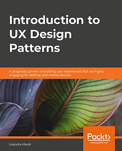 Introduction to UX Design Patterns: A pragmatic primer on building user experiences that are highly engaging for desktop and mobile devices (English Edition)