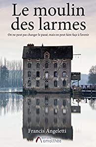 Le moulin des larmes par Francis Angeletti