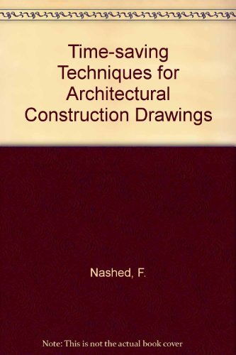 Time-Saving Techniques for Architectural Construction Drawings (Architecture) by Fred Nashed (1993-01-01) par Fred Nashed
