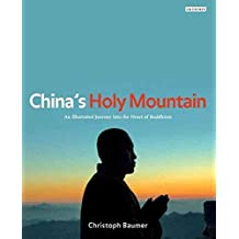 [(China's Holy Mountain : An Illustrated Journey into the Heart of Buddhism)] [By (author) Christoph Baumer] published on (October, 2011)