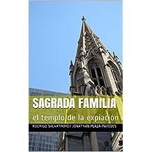 Sagrada familia: el templo de la expiación